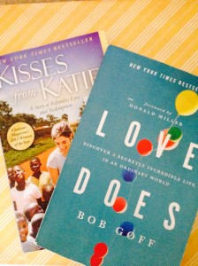 Kisses from Katie, by Katie Davis and Love Does, by Bob Goff